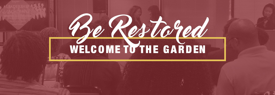 Be Restored at The Garden