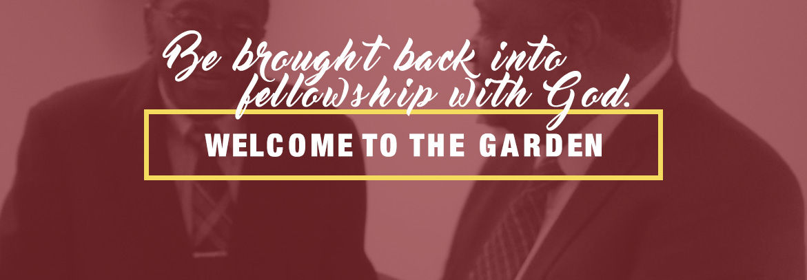 Be brought back into fellowship with God at The Garden